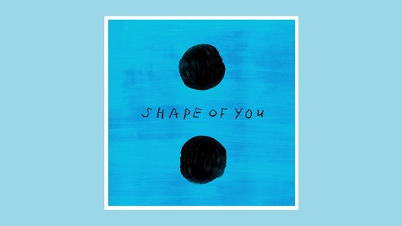 "Ein Plattencover: ""Shape Of You"" - Ed Sheeran © Warner Music International"