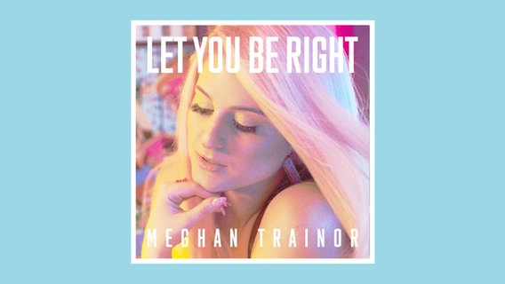 "Ein Plattencover: ""Let You Be Right"" - Meghan Trainor © SMI/ Epic"